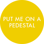Put Me On A Pedestal
